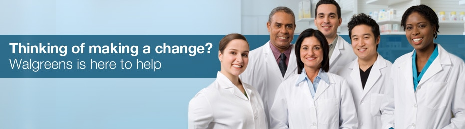 Thinking of making a change? Walgreens is here to help.