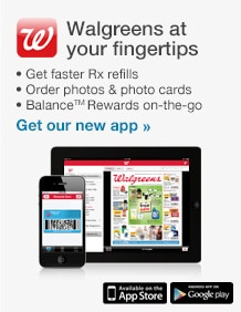 Walgreens at your fingertips. Get Our New App.
