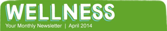 Wellness - Your Monthly Newsletter | April 2014