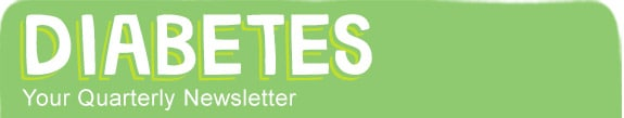 Diabetes Your Quarterly Newsletter