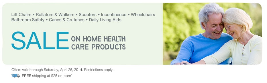 SALE on Home Health Care Products thru 4/26/14. FREE shipping at $25 or more*