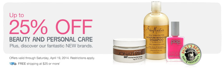 Up to 25% OFF Beauty & Personal Care. FREE shipping at $25.* Valid thru 4/19/14.