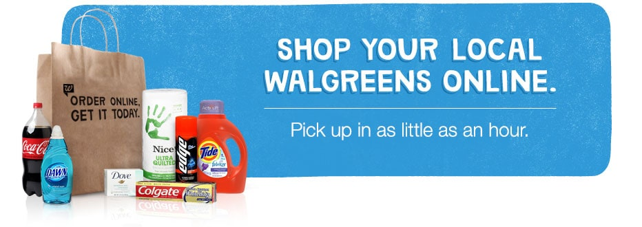 Shop your local Walgreens online. Pick up in as little as an hour.