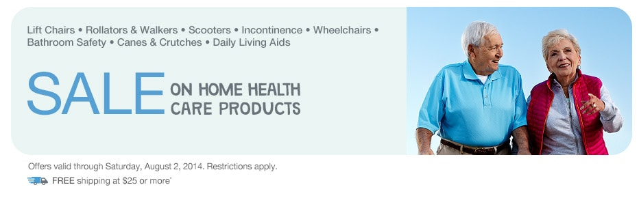 Sale on Home Health Care Products. Valid thru 8/2/2014. FREE shipping at $25.*
