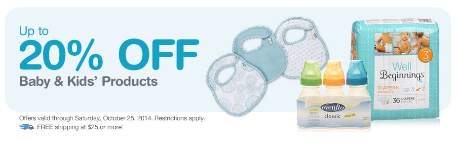 Up to 20% OFF Baby & Kids' Products. Valid thru 10/25. FREE Shipping at $25.*