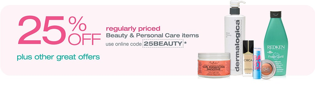 25% OFF regularly priced Beauty & Personal Care Items use online code 25BEAUTY.*