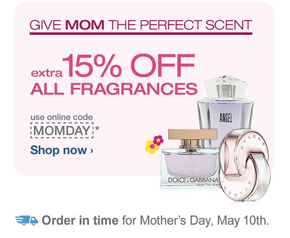 Extra 15% OFF ALL Fragrances w/code MOMDAY.* Order in time for Mother's Day, May 10th. Shop Now.