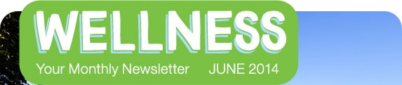Wellness - Your Monthly Newsletter | June 2014