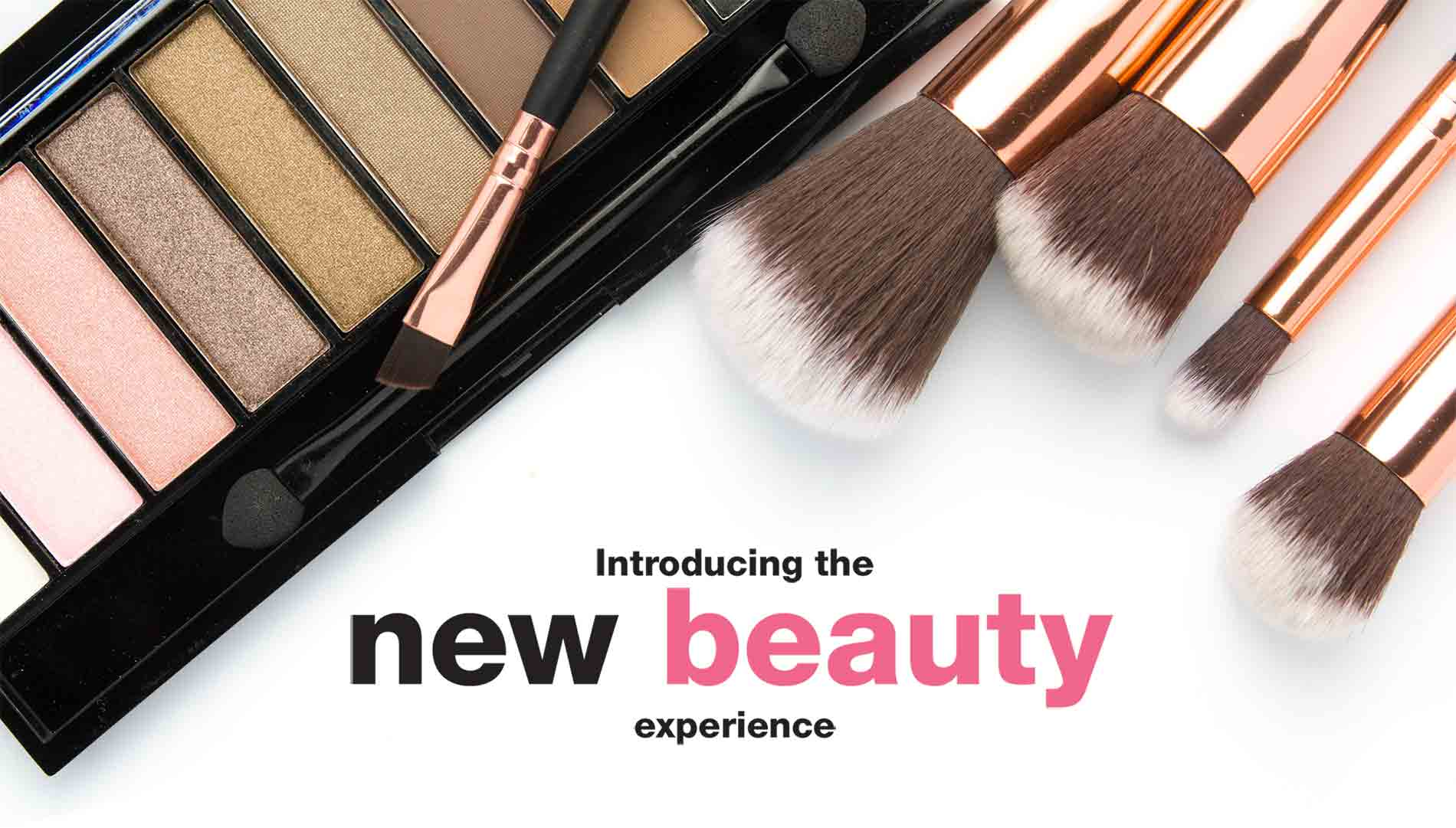Introducing the new beauty experience.
