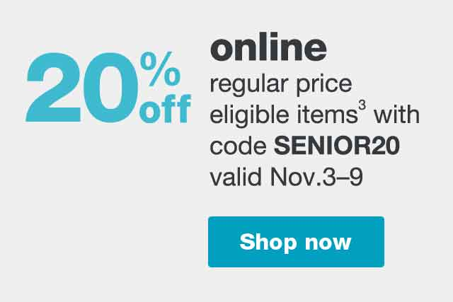 20% off online regular price eligible items(3) with code SENIOR20 valid Nov. 3-9. Shop now.