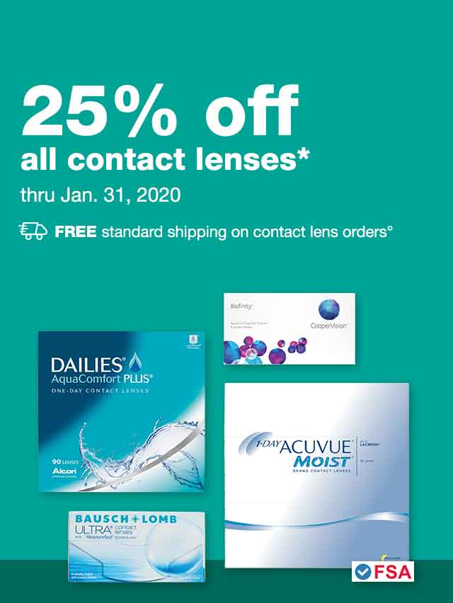 Contact Lenses. 25% off all contact lenses* thru Jan. 31, 2020. FREE standard shipping on contact lens orders.&degr; FSA Approved Contact Lenses.