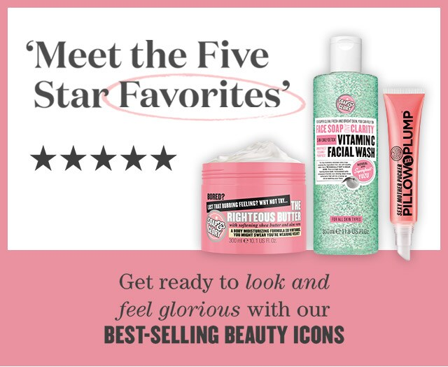 Soap & Glory.(TM) Meet the Five Star Favorites. get ready to look and feel glorious with our best-selling beauty icons. Shop now.