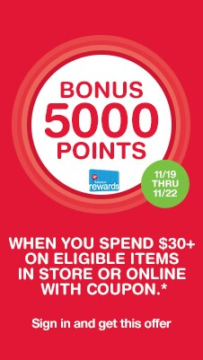 BONUS 5000 POINTS when you spend $30+ on eligible items in store or online with coupon.* 11/19 THRU 11/22. Balance(R) Rewards. Sign in and get this offer.