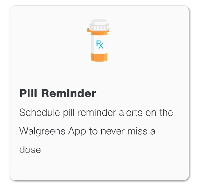Pill Reminder. Schedule pill reminder alerts on the Walgreens App to never miss a dose.