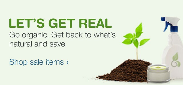 Go organic. Get back to what's natural and save. Shop sale items.