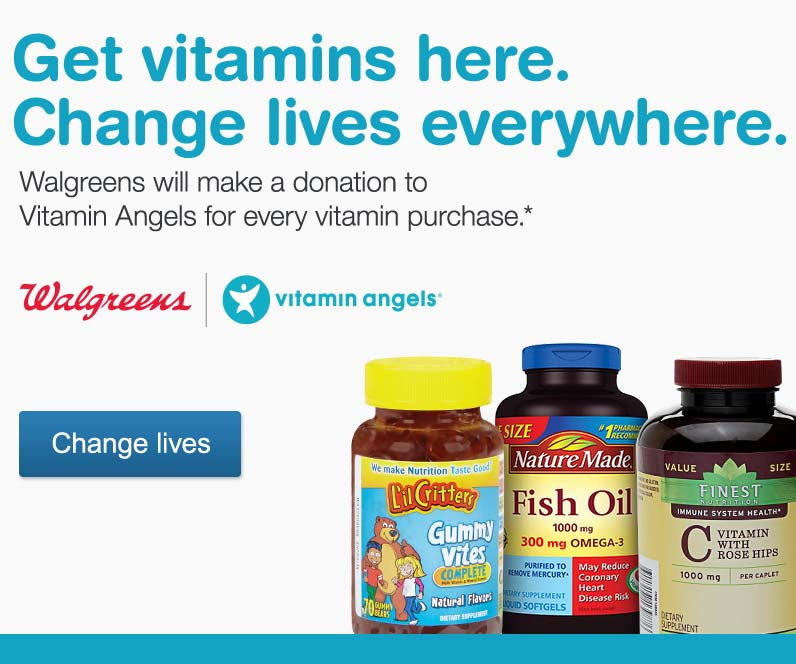 Walgreens will make a donation to Vitamin Angels for every vitamin purchase.* Change lives.