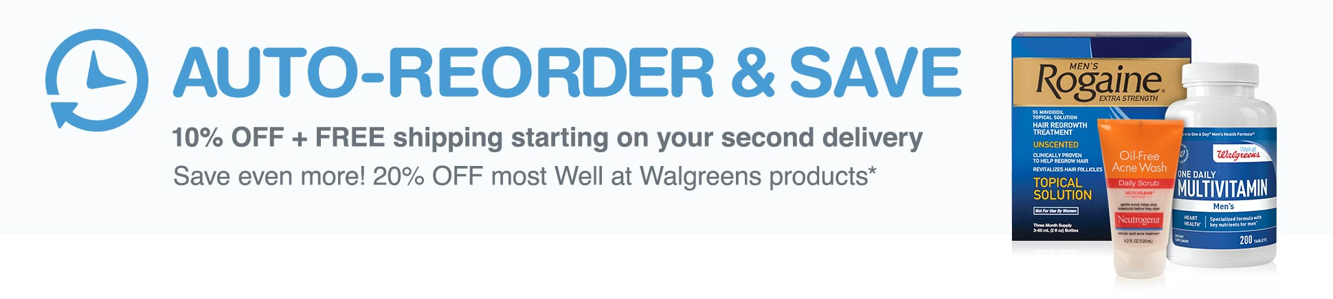 Auto-Reorder & Save 10% OFF & FREE Shipping starting on your 2nd delivery. Save even more! 20% OFF most Well at Walgreens products*