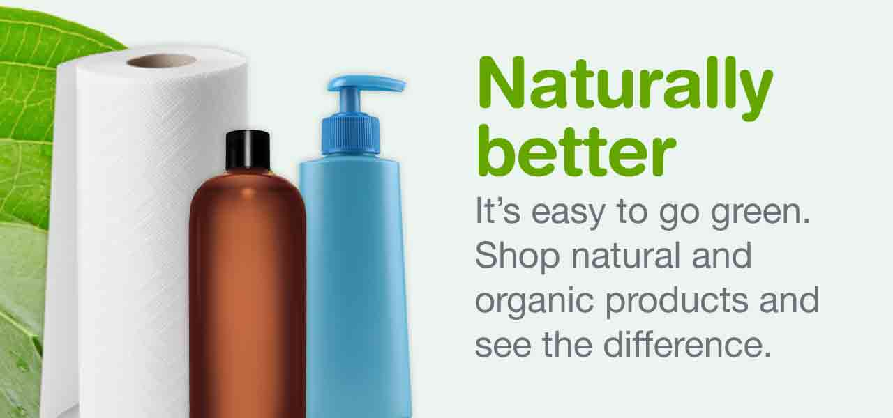 Naturally better. It's easy to go green. Shop natural and organic products and see the difference.