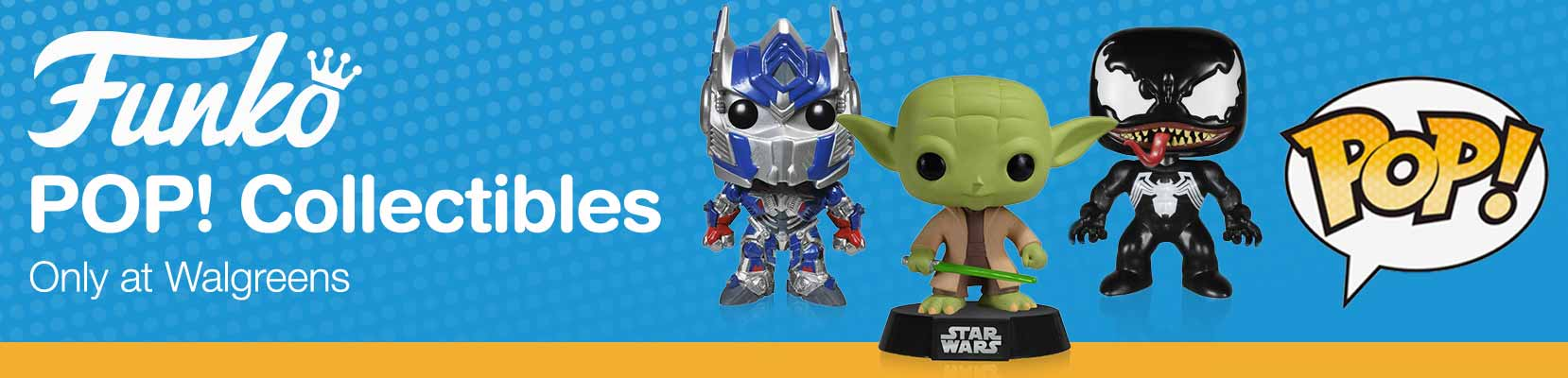 Funko Pop! Collectibles. Only at Walgreens.