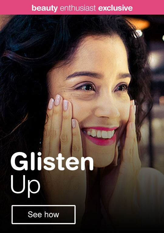 Beauty Enthusiast Exclusive - Glisten Up. See how.