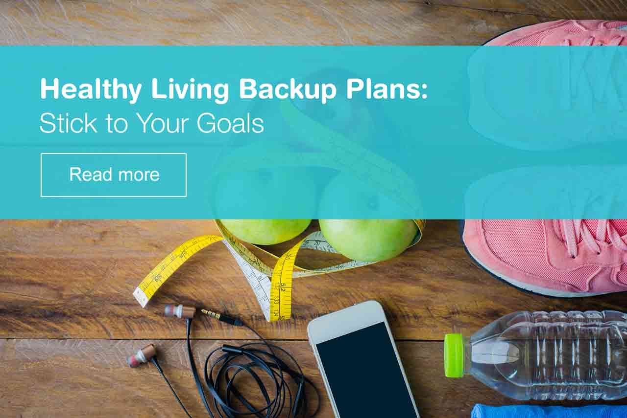 Healthy Living Backup Plans: Stick to Your Goals. Read more.