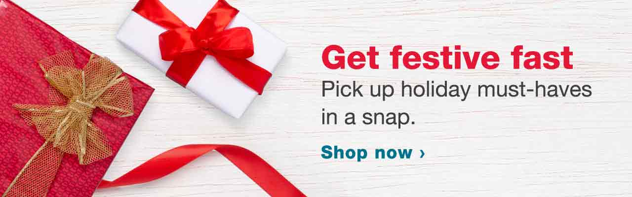 Get festive fast. Pick up holiday must-haves in a snap. Shop now.