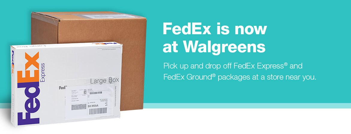 fedexr is now at walgreens pick up and drop off fedex express