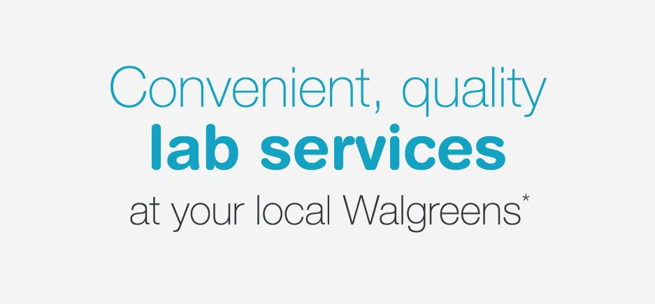 Convenient, quality lab services at your local Walgreens.*