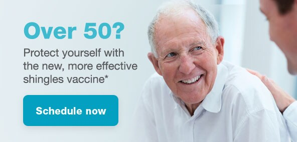 Over 50? Protect yourself with the new more effective shingles vaccine.* Schedule now.