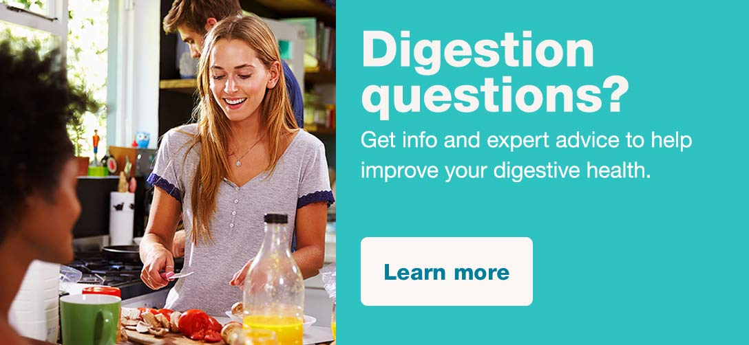 Digestion questions? Get info and expert advice to help improve your digestive health. Learn more.