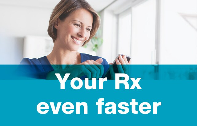 Your Rx even faster