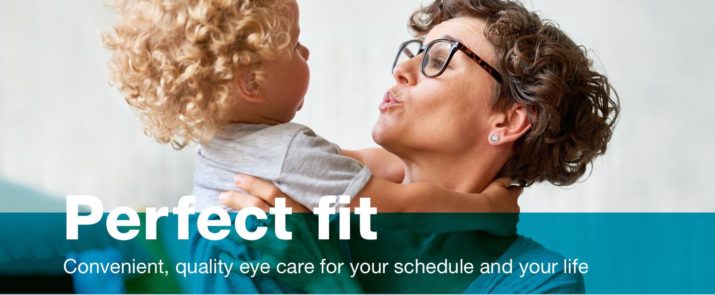Perfect fit. Convenient, quality eye care for your schedule and your life.