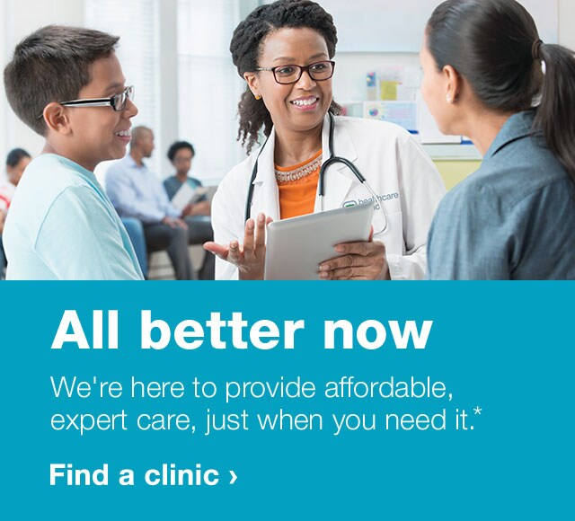 All better now. We're here to provide affordable, expert care, just when you need it.* Find a clinic.