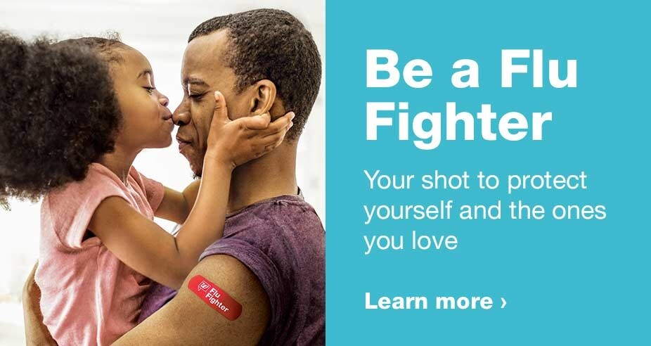 Be a Flu Fighter. Your shot to protect yourself and the ones you love. Learn more.