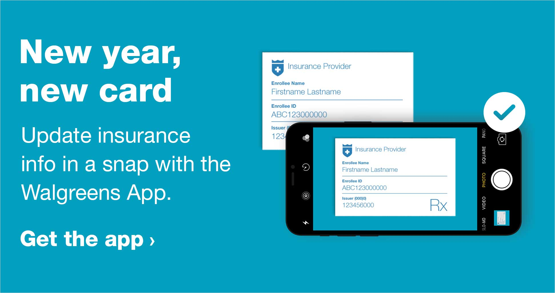 New year, new card. Update insurance info in a snap with the Walgreens App. Get the app.
