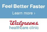Feel Better Faster. Learn more. Walgreens Health Care Clinic.