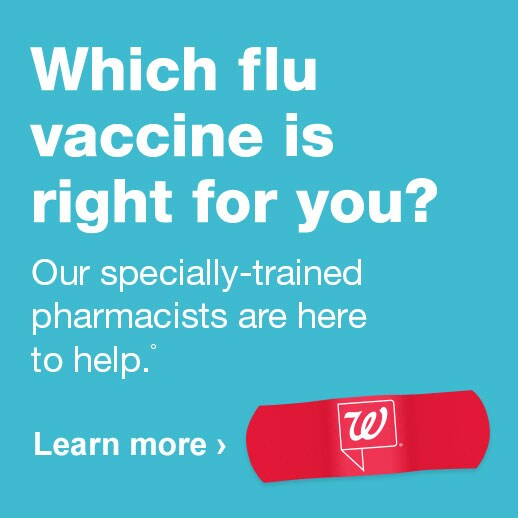 Which flu vaccine is right for you? Our specially-trained pharmacists are here to help.° Learn more.