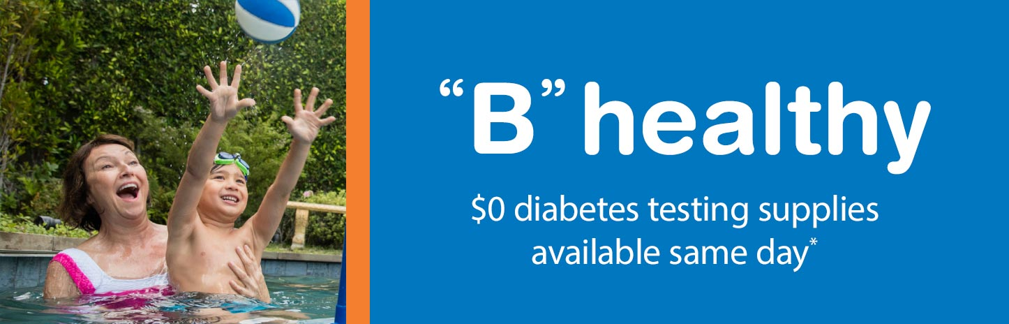 B healthy. $0 diabetes testing supplies available same day.*