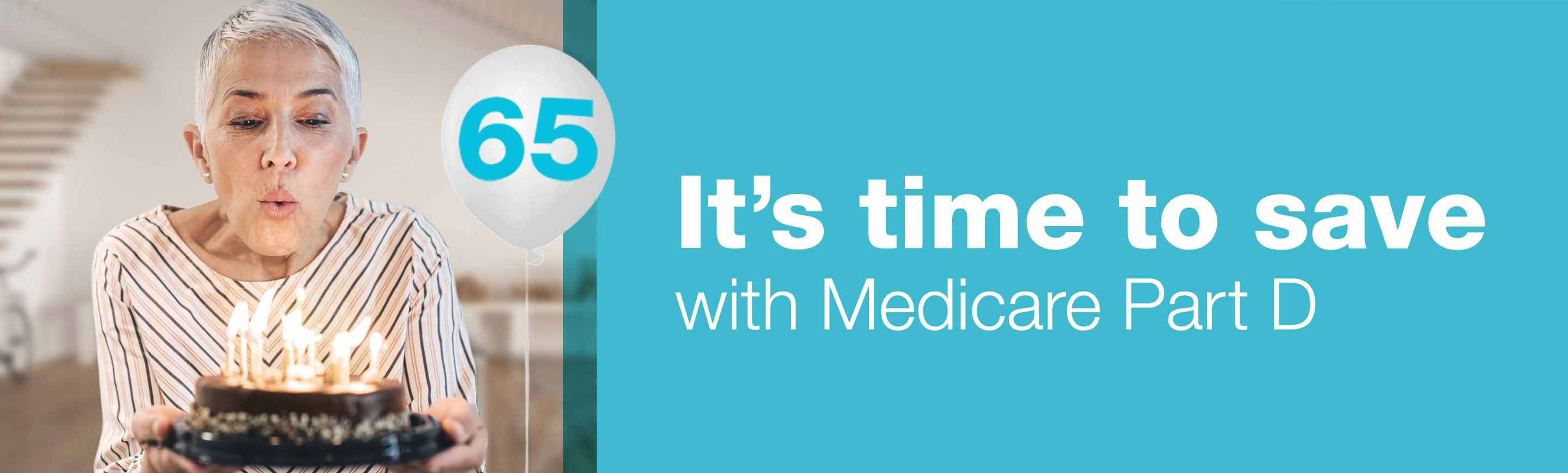 It's time to save with Medicare Part D.