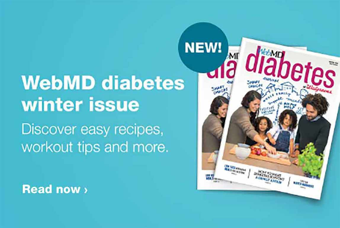 New! WebMD diabetes winter issue. Discover easy recipes, workout tips and more. Read now.