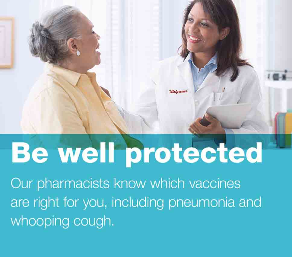 Be well protected. Our pharmacists know which vaccines are right for you, including pneumonia and whooping cough.