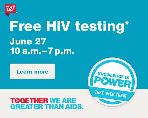 Free HIV Testing* June 27, 10am-7pm at select Walgreens. Knowledge is Power. Test. PrEP. Treat. Walgreens. Together we are greater than AIDS. Learn more.