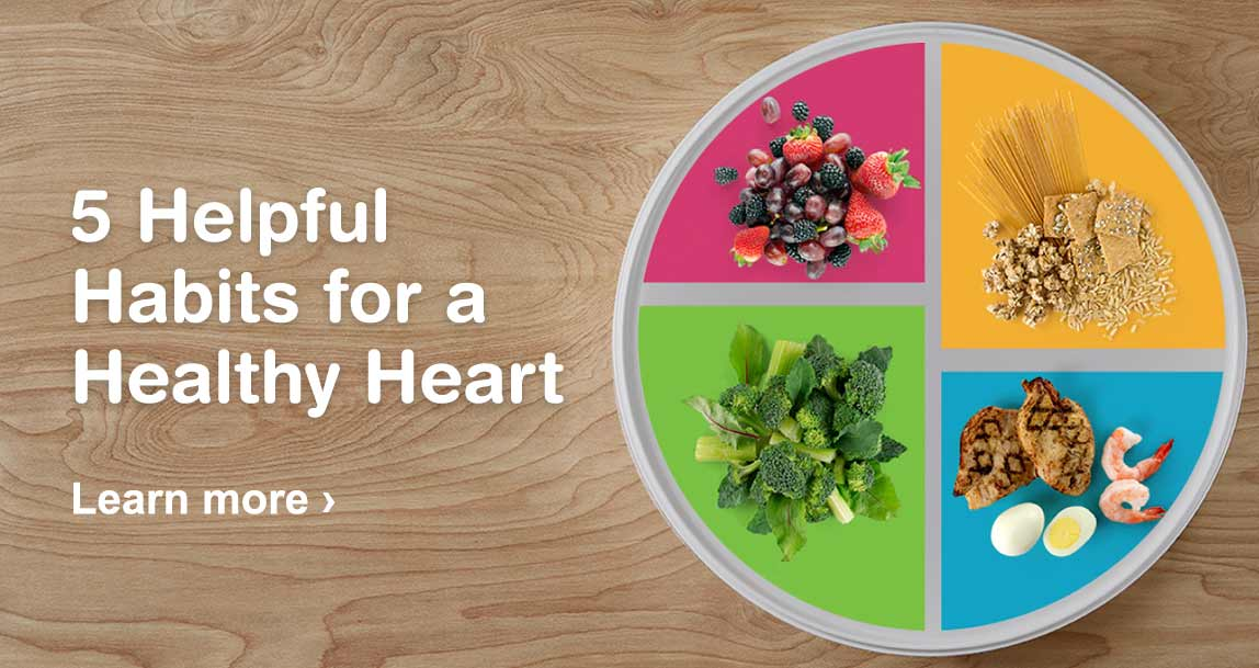 5 Helpful Habits for a Healthy Heart. Learn more.