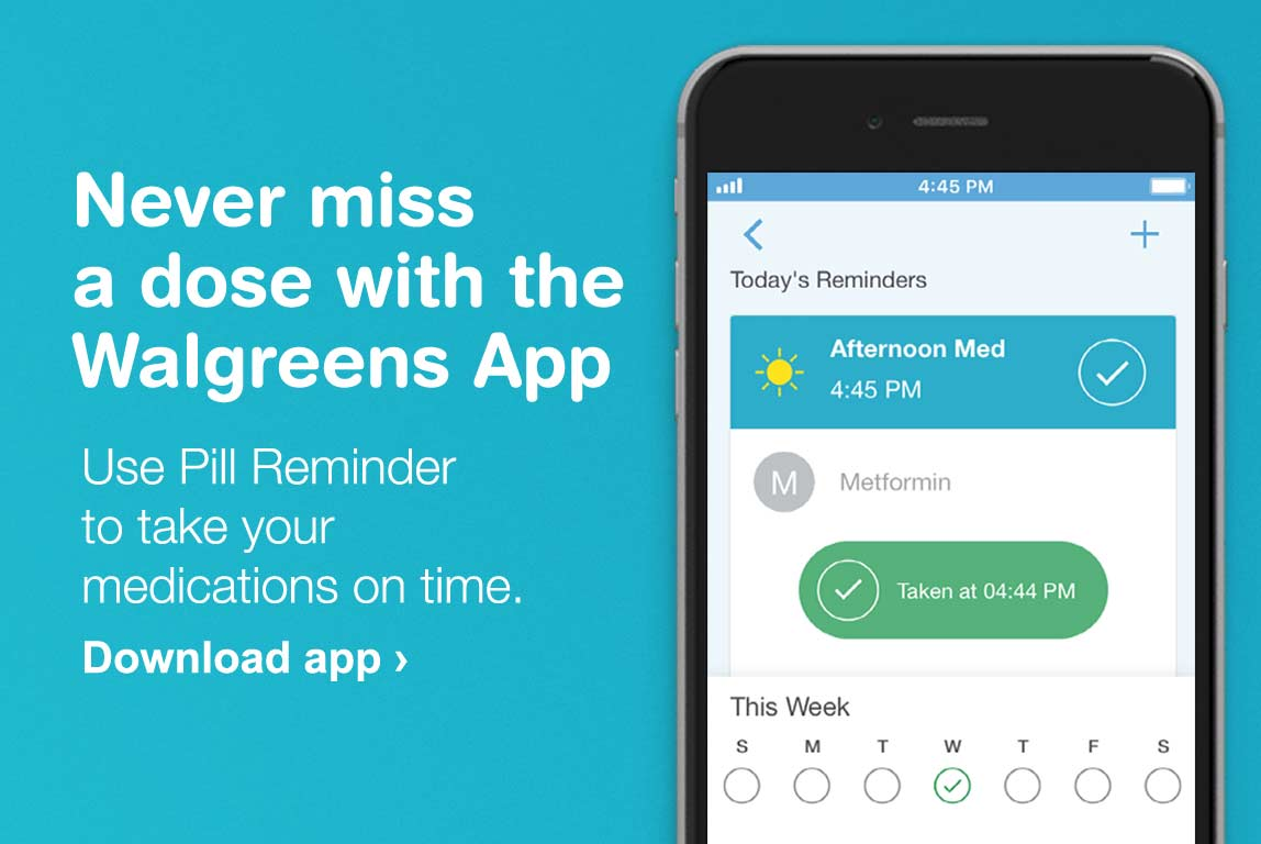 Never miss a dose with the Walgreens App. Use Pill Reminder to take your medications on time. Download app.