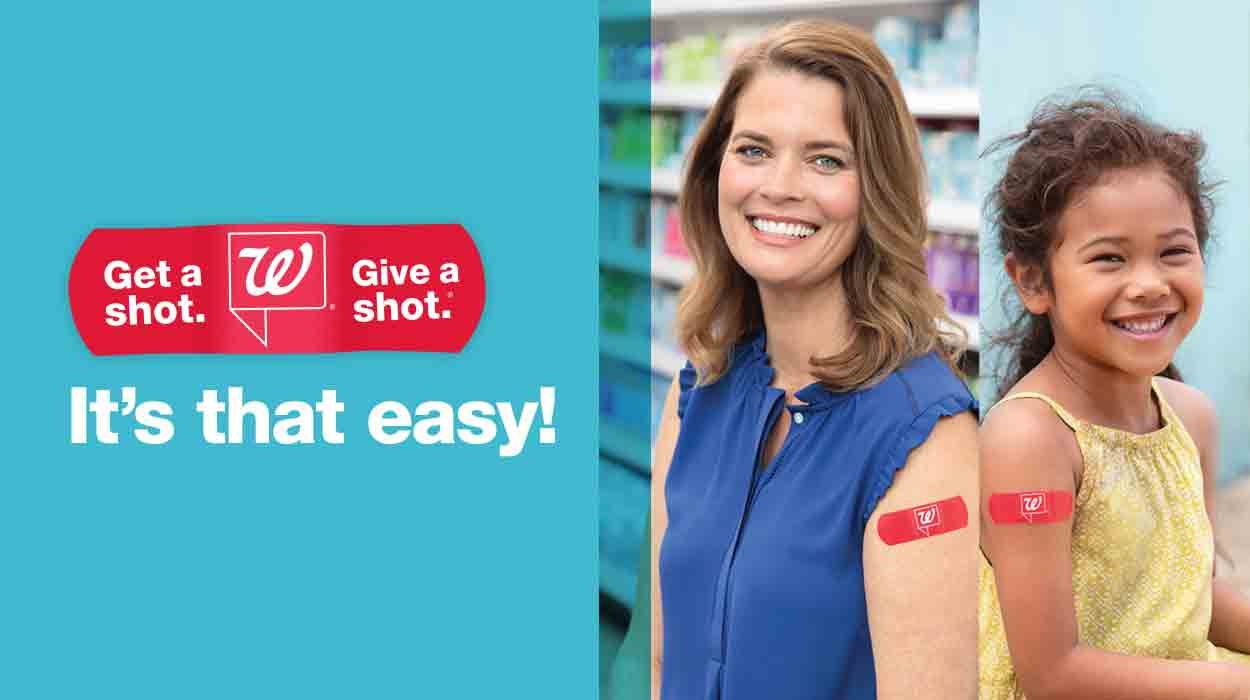 Walgreens(R). Get a Shot. Give a Shot.(R) It's that easy!