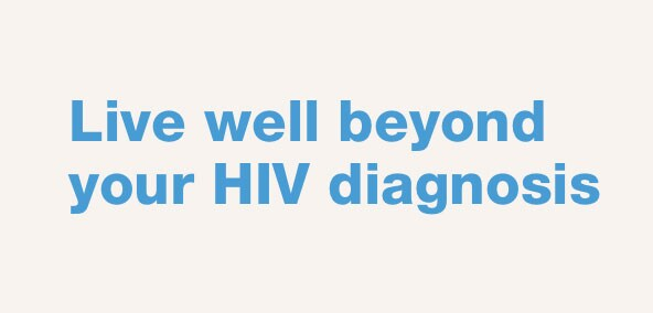 Live well beyond your HIV diagnosis