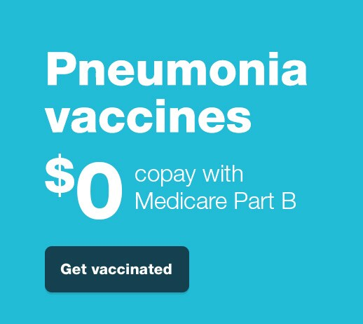 Pneumonia vaccines $0 copay with Medicare Part B. Get vaccinated.