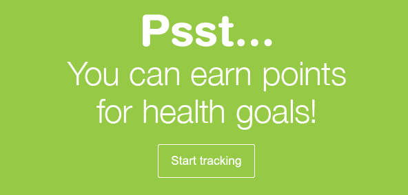 Psst... You can earn points for health goals!*. Start tracking.