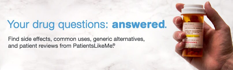 Your drug questions: answered.Find side effects, common uses, generic alternatives, and patient reviews from PatientsLikeMe.