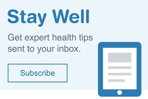 Stay Well Get expert health tips sent to your inbox. Subscribe.